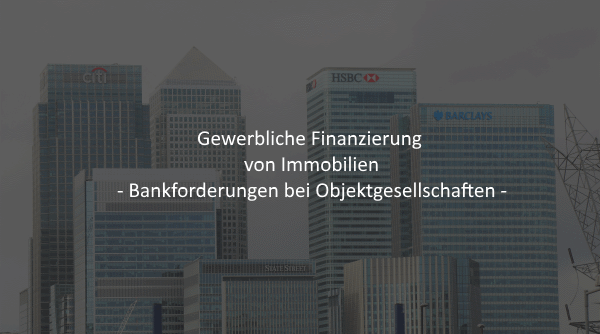 Gewerbliche Finanzierung von Immobilien – Bankanforderungen bei Objektgesellschaften